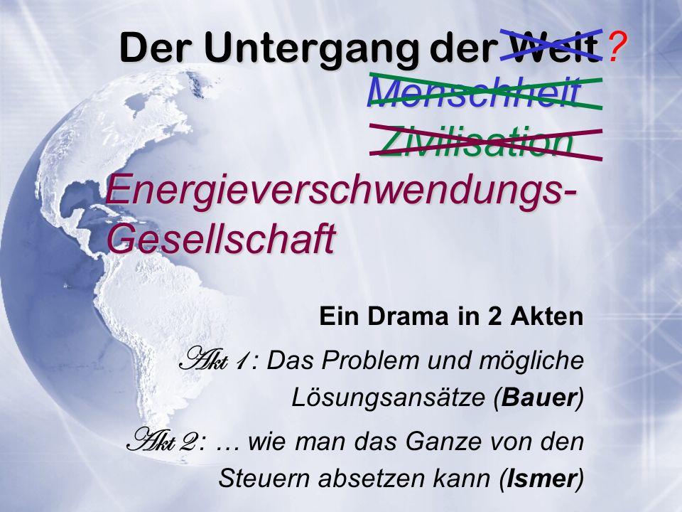 Der Untergang der Welt Ein Drama in 2 Akten Akt 1 : Das Problem und mögliche Lösungsansätze (Bauer) Akt 2 : … wie man das Ganze von den Steuern absetz