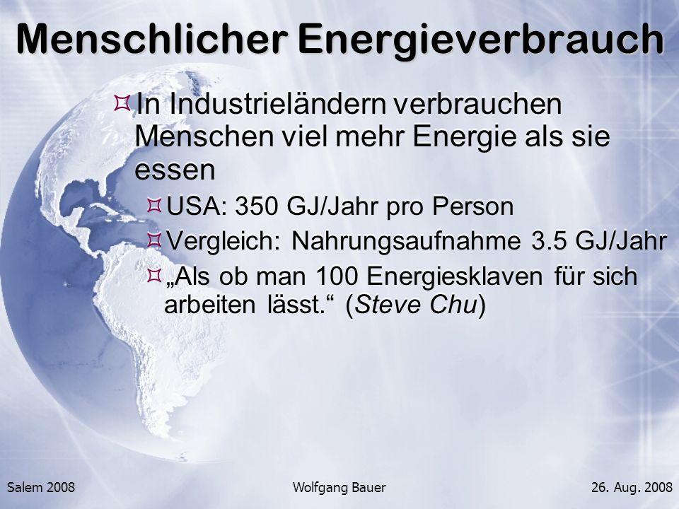 Salem 2008Wolfgang Bauer26. Aug. 2008 Menschlicher Energieverbrauch In Industrieländern verbrauchen Menschen viel mehr Energie als sie essen USA: 350