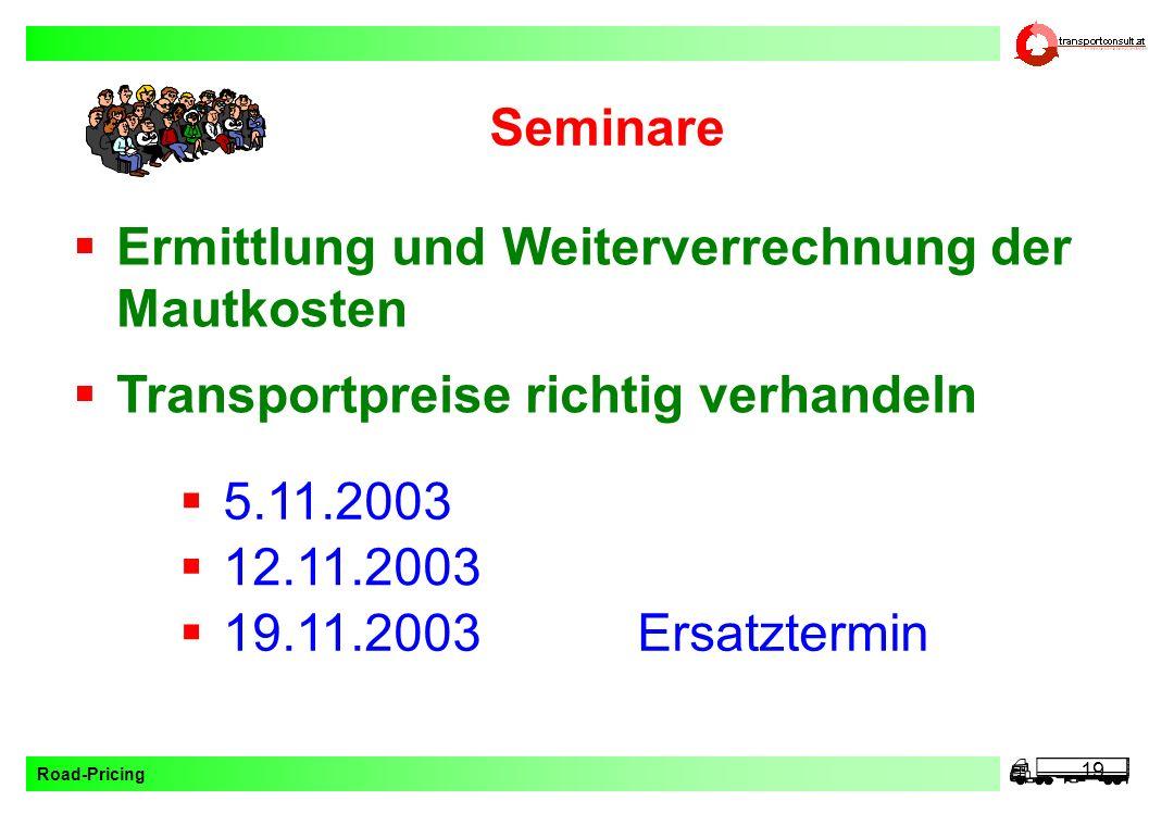 Road-Pricing 19 Seminare 5.11.2003 12.11.2003 19.11.2003Ersatztermin Ermittlung und Weiterverrechnung der Mautkosten Transportpreise richtig verhandel