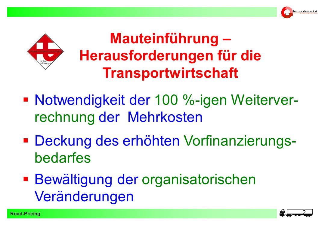 Road-Pricing 2 Mauteinführung – Herausforderungen für die Transportwirtschaft Deckung des erhöhten Vorfinanzierungs- bedarfes Notwendigkeit der 100 %-