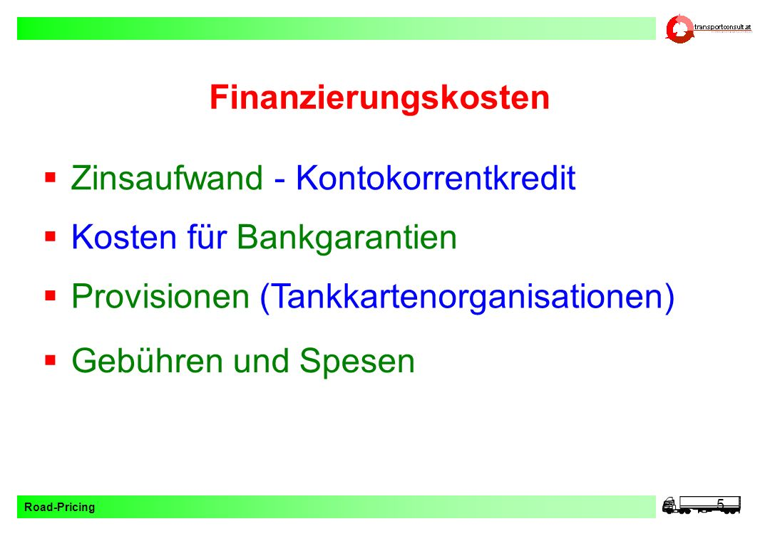 Road-Pricing 6 Handlingkosten Verwaltungspersonalkosten Investitionskosten – Hardware, Software Sachkosten – Kommunikation, Go-Boxen, Beratungskosten, Wartungskosten Software, Einbaukosten (BRD), umsatzab- hängige Abgaben + Versicherungen