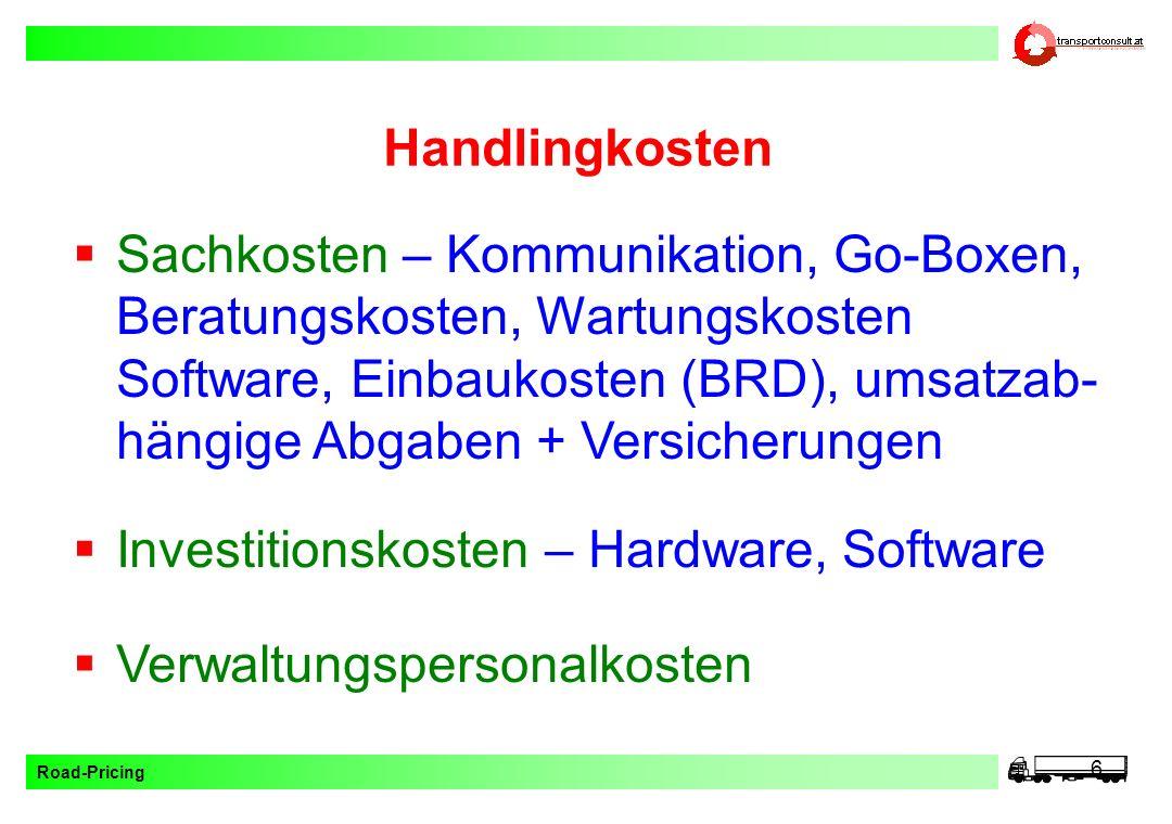 Road-Pricing 6 Handlingkosten Verwaltungspersonalkosten Investitionskosten – Hardware, Software Sachkosten – Kommunikation, Go-Boxen, Beratungskosten,