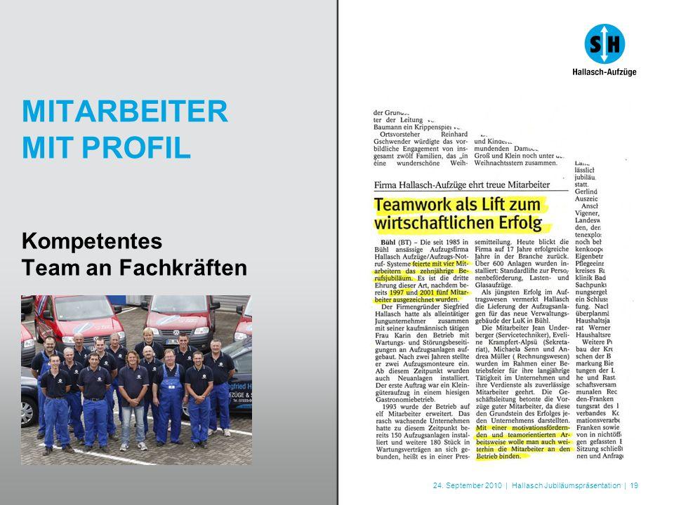 24. September 2010 | Hallasch Jubiläumspräsentation | 19 MITARBEITER MIT PROFIL Kompetentes Team an Fachkräften