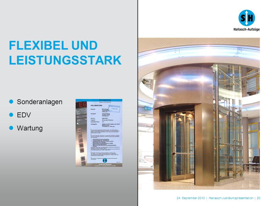 24. September 2010 | Hallasch Jubiläumspräsentation | 20 FLEXIBEL UND LEISTUNGSSTARK Sonderanlagen EDV Wartung