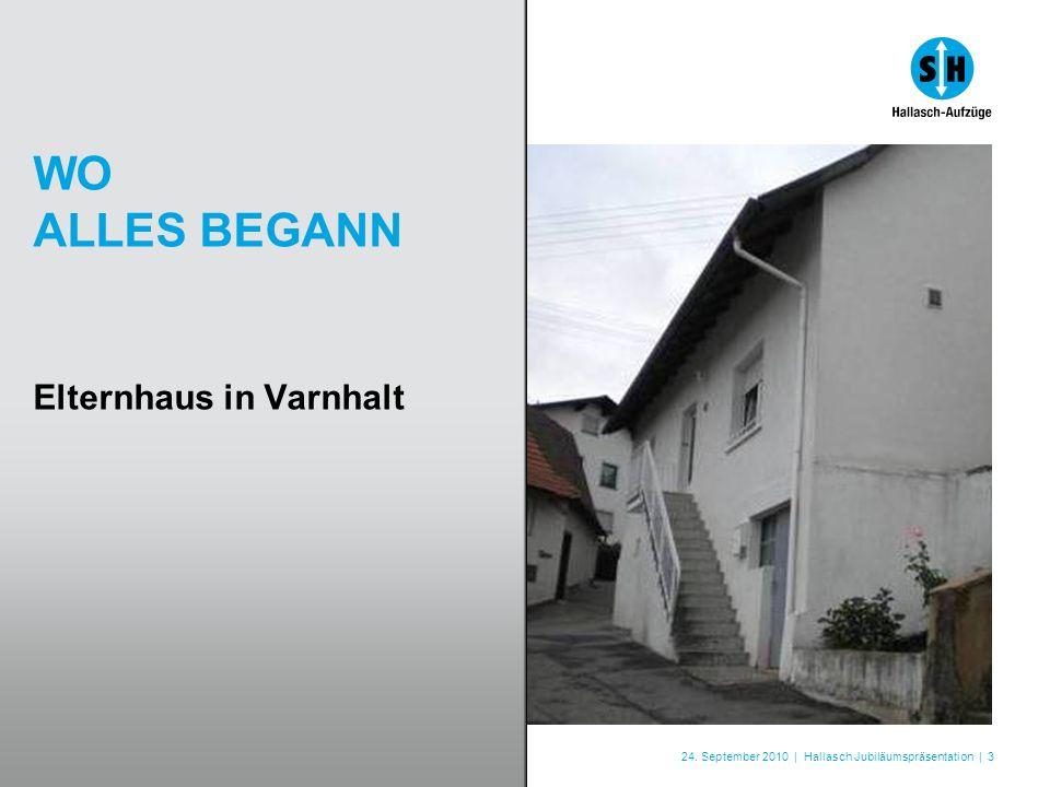 24. September 2010 | Hallasch Jubiläumspräsentation | 3 WO ALLES BEGANN Elternhaus in Varnhalt