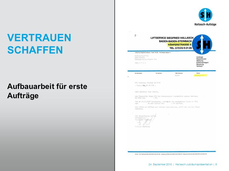 24. September 2010 | Hallasch Jubiläumspräsentation | 8 VERTRAUEN SCHAFFEN Aufbauarbeit für erste Aufträge