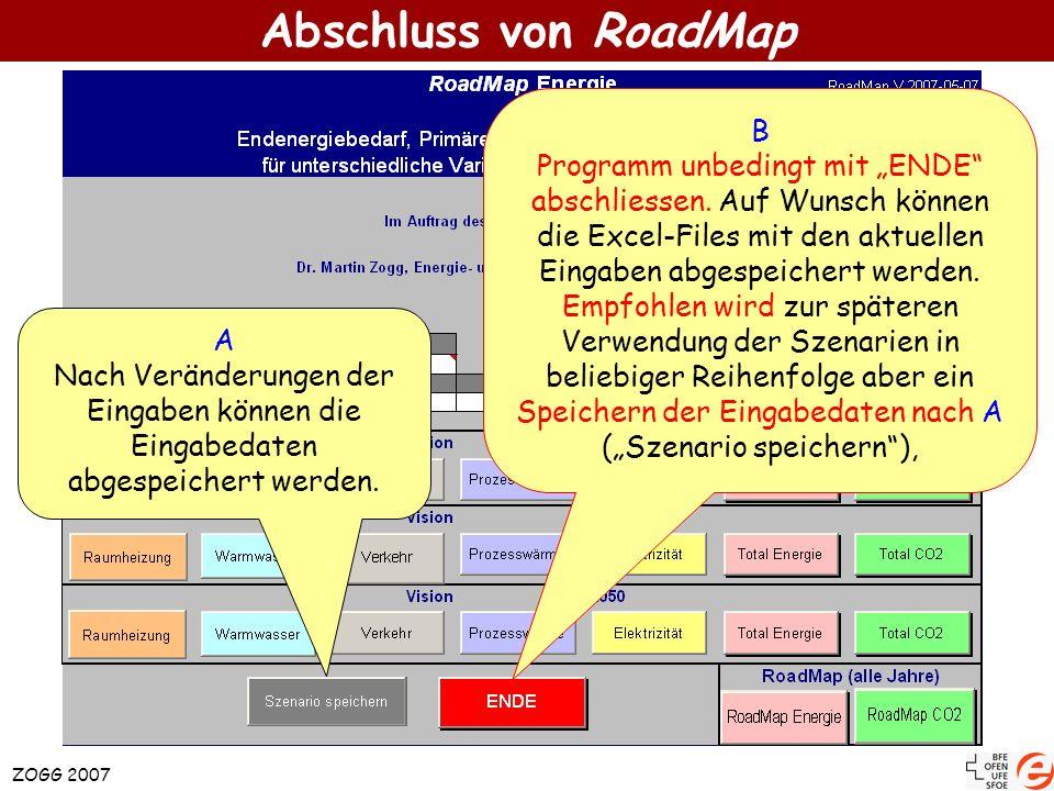 ZOGG 2007 Abschluss von RoadMap A Nach Veränderungen der Eingaben können die Eingabedaten abgespeichert werden. B Programm unbedingt mit ENDE abschlie