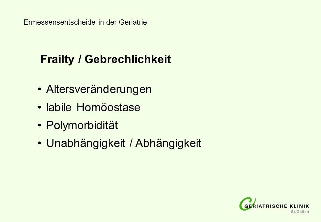 Ermessensentscheide in der Geriatrie Frailty / Gebrechlichkeit Altersveränderungen labile Homöostase Polymorbidität Unabhängigkeit / Abhängigkeit