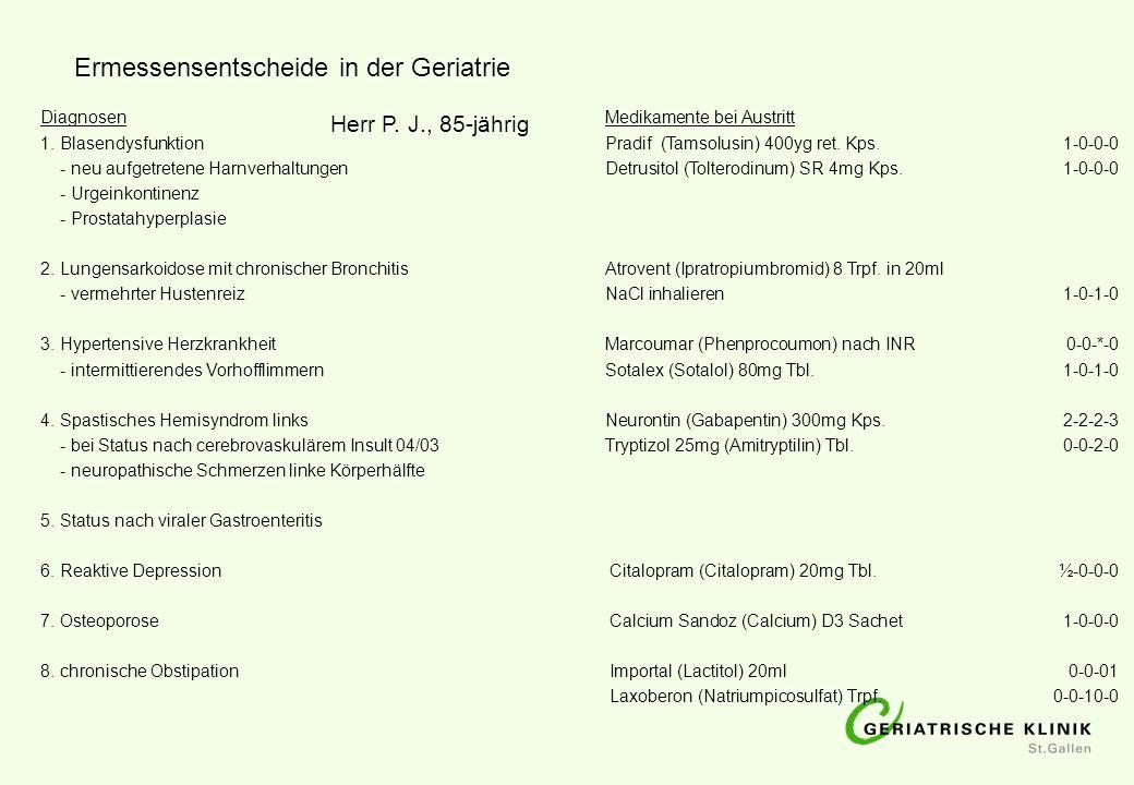 Herr P. J., 85-jährig DiagnosenMedikamente bei Austritt 1. BlasendysfunktionPradif (Tamsolusin) 400yg ret. Kps. 1-0-0-0 - neu aufgetretene Harnverhalt