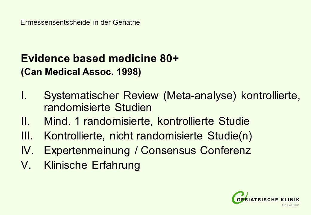 Evidence based medicine 80+ (Can Medical Assoc. 1998) I. Systematischer Review (Meta-analyse) kontrollierte, randomisierte Studien II. Mind. 1 randomi