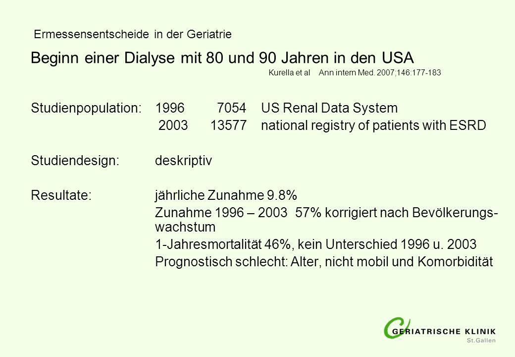 Ermessensentscheide in der Geriatrie Beginn einer Dialyse mit 80 und 90 Jahren in den USA Kurella et al Ann intern Med. 2007;146:177-183 Studienpopula