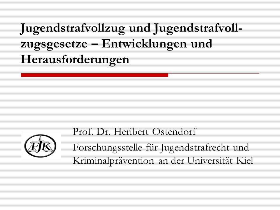 Jugendstrafvollzug und Jugendstrafvoll- zugsgesetze – Entwicklungen und Herausforderungen Prof. Dr. Heribert Ostendorf Forschungsstelle für Jugendstra