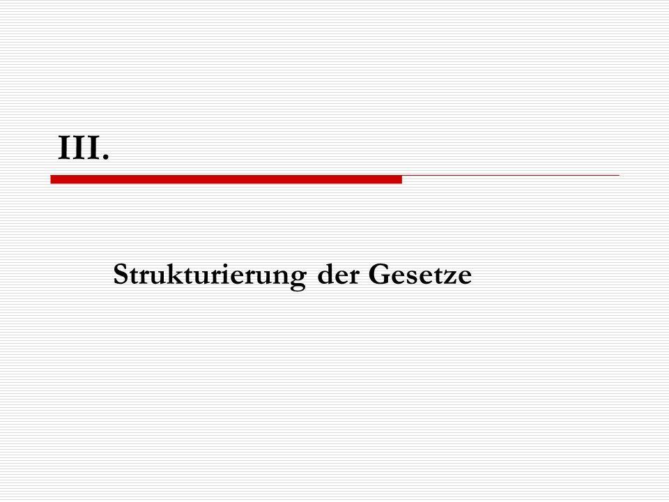 III. Strukturierung der Gesetze