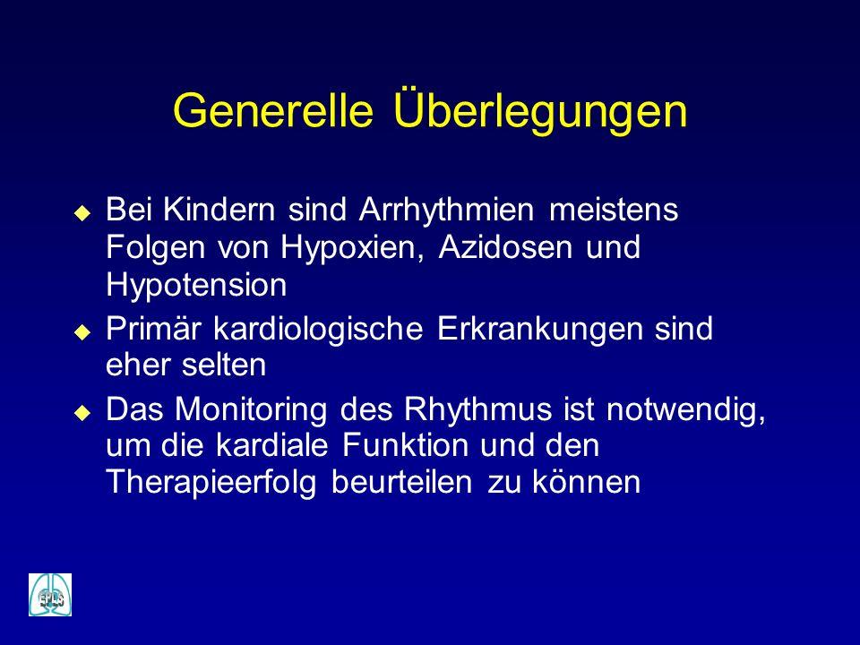 Generelle Überlegungen u Bei Kindern sind Arrhythmien meistens Folgen von Hypoxien, Azidosen und Hypotension u Primär kardiologische Erkrankungen sind eher selten u Das Monitoring des Rhythmus ist notwendig, um die kardiale Funktion und den Therapieerfolg beurteilen zu können