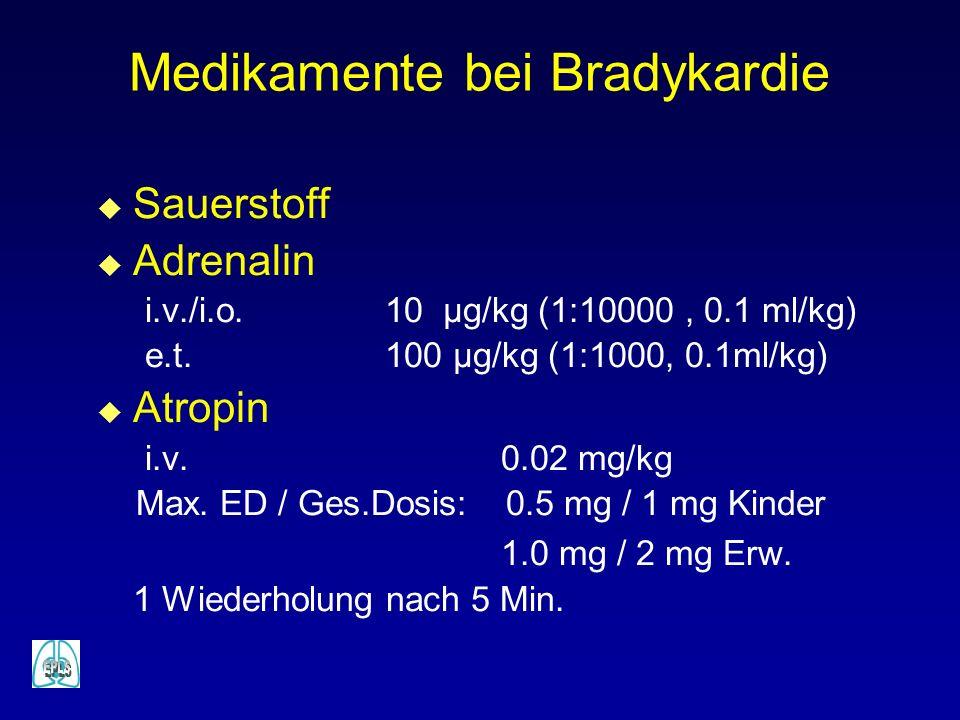 u Sauerstoff u Adrenalin i.v./i.o. 10 µg/kg (1:10000, 0.1 ml/kg) e.t. 100 µg/kg (1:1000, 0.1ml/kg) u Atropin i.v. 0.02 mg/kg Max. ED / Ges.Dosis: 0.5