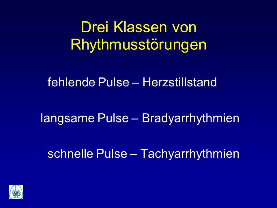 Drei Klassen von Rhythmusstörungen fehlende Pulse – Herzstillstand langsame Pulse – Bradyarrhythmien schnelle Pulse – Tachyarrhythmien