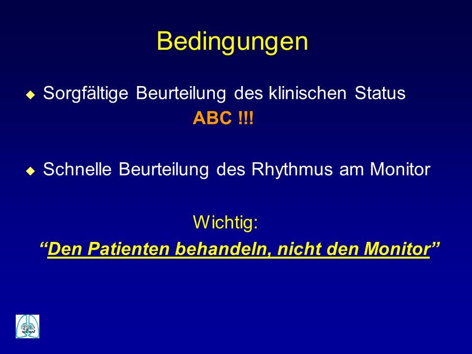 Bedingungen u Sorgfältige Beurteilung des klinischen Status ABC !!! u Schnelle Beurteilung des Rhythmus am Monitor Wichtig: Den Patienten behandeln, n