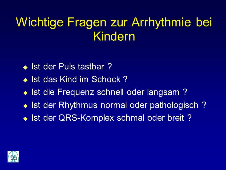Wichtige Fragen zur Arrhythmie bei Kindern u Ist der Puls tastbar ? u Ist das Kind im Schock ? u Ist die Frequenz schnell oder langsam ? u Ist der Rhy