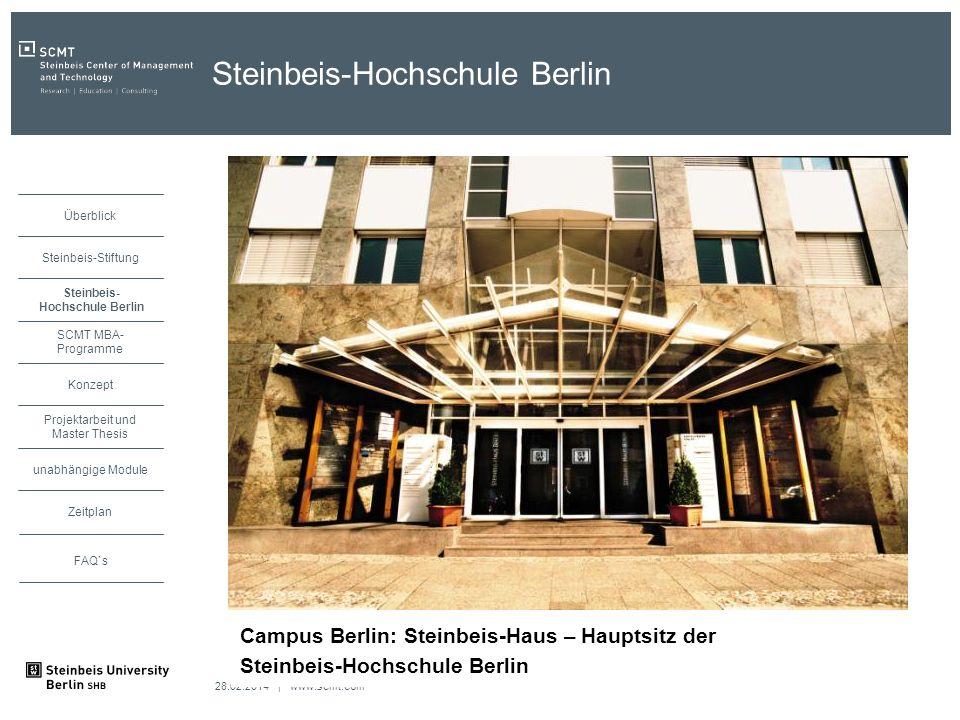 28.02.2014 | www.scmt.com unabhängige Module Zeitplan Projektarbeit und Master Thesis Konzept SCMT MBA- Programme Steinbeis Hochschule Berlin Steinbeis-Stiftung Überblick FAQ`s Steinbeis-Hochschule Berlin Campus Berlin: Steinbeis-Haus – Hauptsitz der Steinbeis-Hochschule Berlin