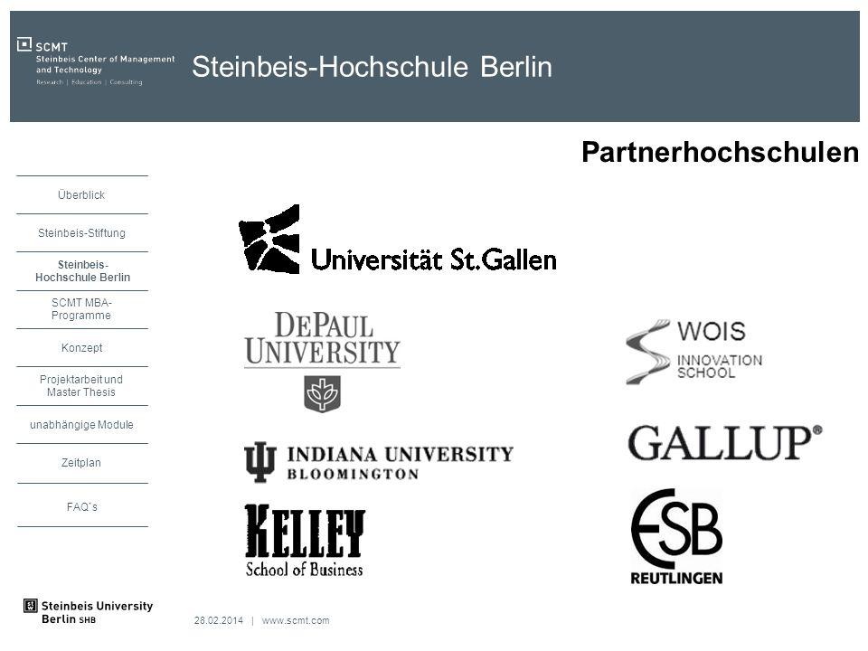 28.02.2014 | www.scmt.com unabhängige Module Zeitplan Projektarbeit und Master Thesis Konzept SCMT MBA- Programme Steinbeis Hochschule Berlin Steinbeis-Stiftung Überblick FAQ`s Steinbeis-Hochschule Berlin Partnerhochschulen Steinbeis- Hochschule Berlin