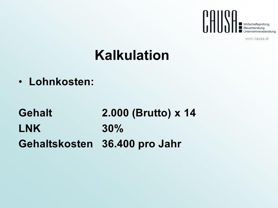 www.causa.at Kalkulation Lohnkosten: Gehalt2.000 (Brutto) x 14 LNK30% Gehaltskosten36.400 pro Jahr