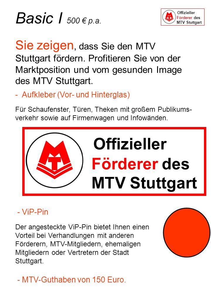 Basic I 500 p.a. Sie zeigen, dass Sie den MTV Stuttgart fördern. Profitieren Sie von der Marktposition und vom gesunden Image des MTV Stuttgart. - ViP