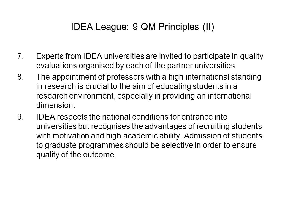 IDEA League: 9 QM Principles (II) 7.Experts from IDEA universities are invited to participate in quality evaluations organised by each of the partner universities.
