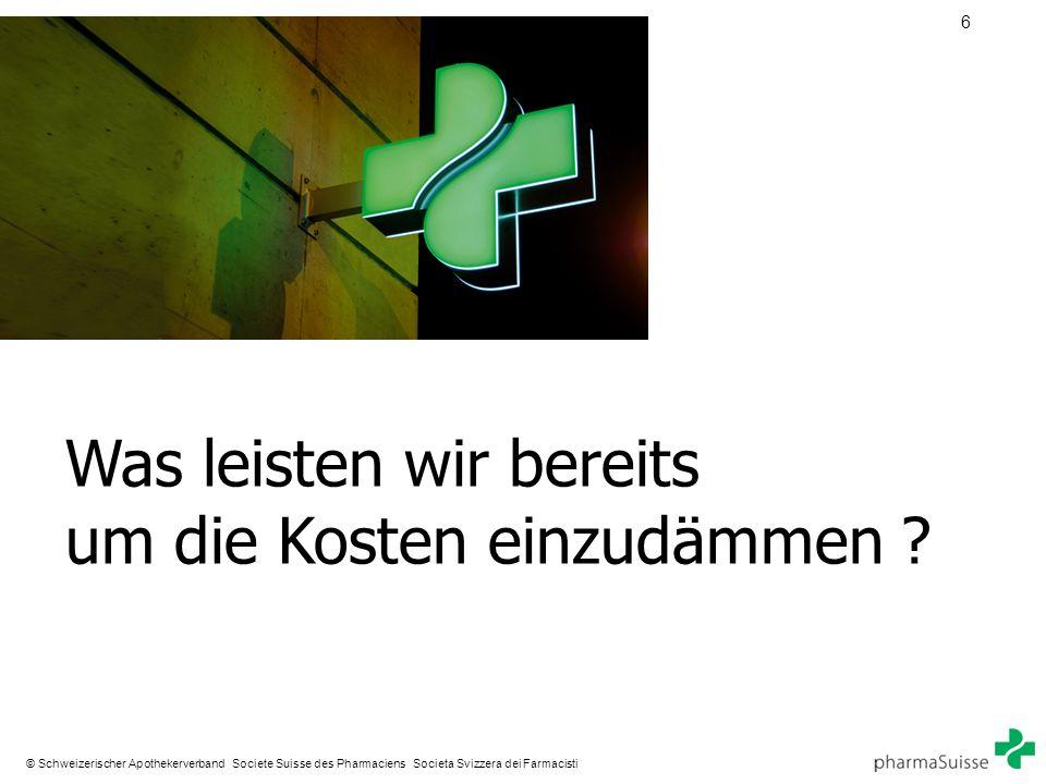 6 © Schweizerischer Apothekerverband Societe Suisse des Pharmaciens Societa Svizzera dei Farmacisti Was leisten wir bereits um die Kosten einzudämmen