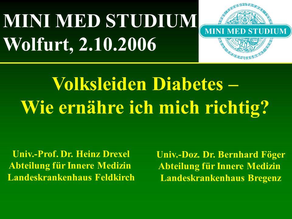 Volksleiden Diabetes – Wie ernähre ich mich richtig? MINI MED STUDIUM Wolfurt, 2.10.2006 Univ.-Prof. Dr. Heinz Drexel Abteilung für Innere Medizin Lan