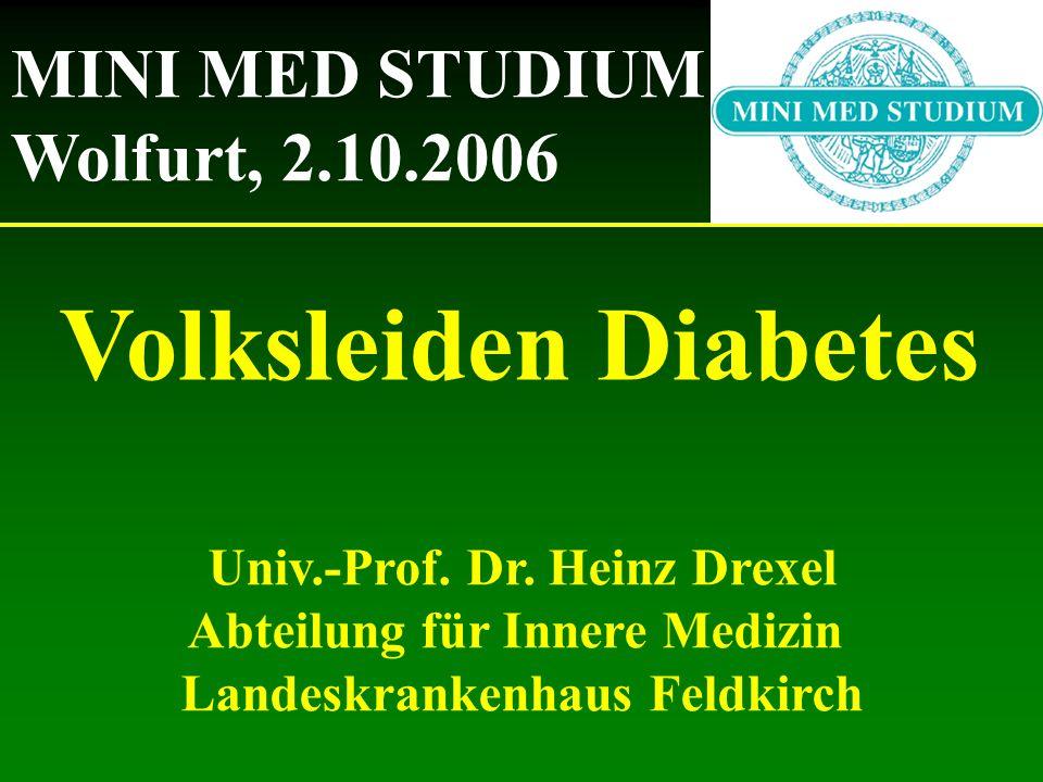 Volksleiden Diabetes Univ.-Prof. Dr. Heinz Drexel Abteilung für Innere Medizin Landeskrankenhaus Feldkirch MINI MED STUDIUM Wolfurt, 2.10.2006