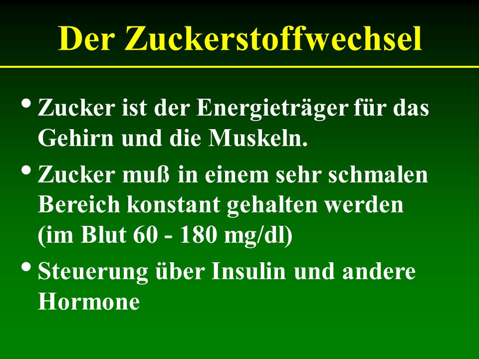 Gehirn, Nerv, Netzhaut, Gefäßwand, Nierenkörperchen Glukose und Insulinresistenz Leber, Muskel, Herzmuskel, Fettgewebe Insulinmangel oder -Resistenz Blut Glukosespiegel Glukosemangel Glukosevergiftung Glukosestau insulinabhängiges Gewebe insulinunabhängige Gew.