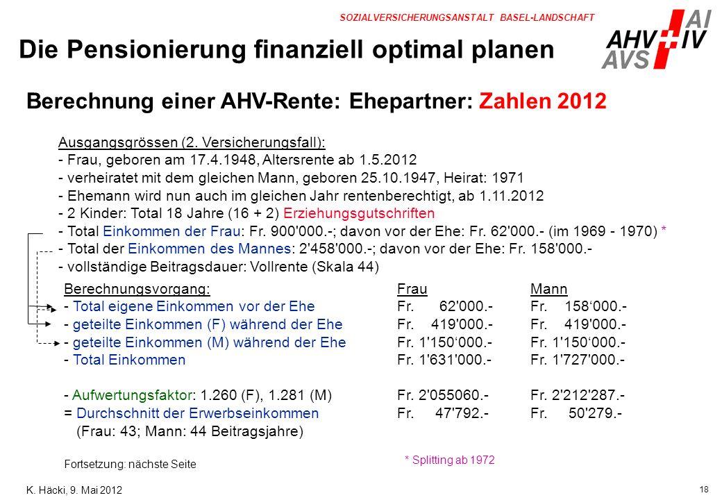 18 SOZIALVERSICHERUNGSANSTALT BASEL-LANDSCHAFT Ausgangsgrössen (2. Versicherungsfall): - Frau, geboren am 17.4.1948, Altersrente ab 1.5.2012 - verheir