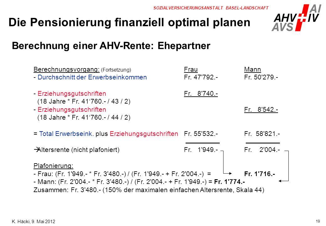19 SOZIALVERSICHERUNGSANSTALT BASEL-LANDSCHAFT Berechnungsvorgang: (Fortsetzung) FrauMann - Durchschnitt der ErwerbseinkommenFr. 47'792.-Fr. 50'279.-