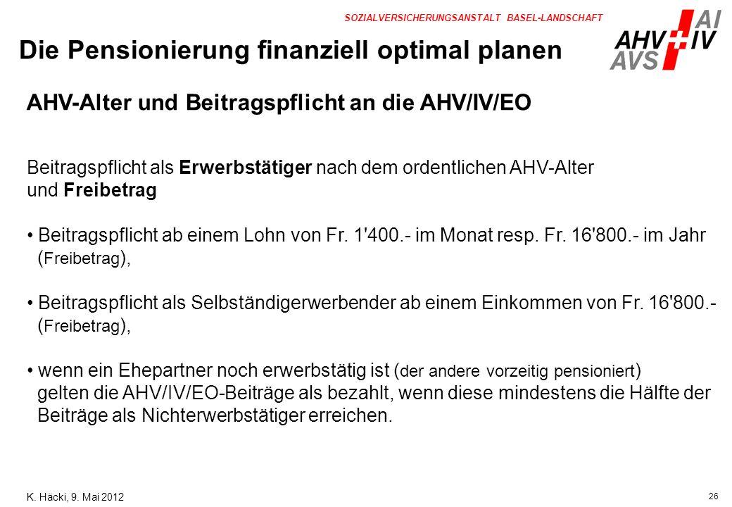26 SOZIALVERSICHERUNGSANSTALT BASEL-LANDSCHAFT AHV-Alter und Beitragspflicht an die AHV/IV/EO Beitragspflicht als Erwerbstätiger nach dem ordentlichen