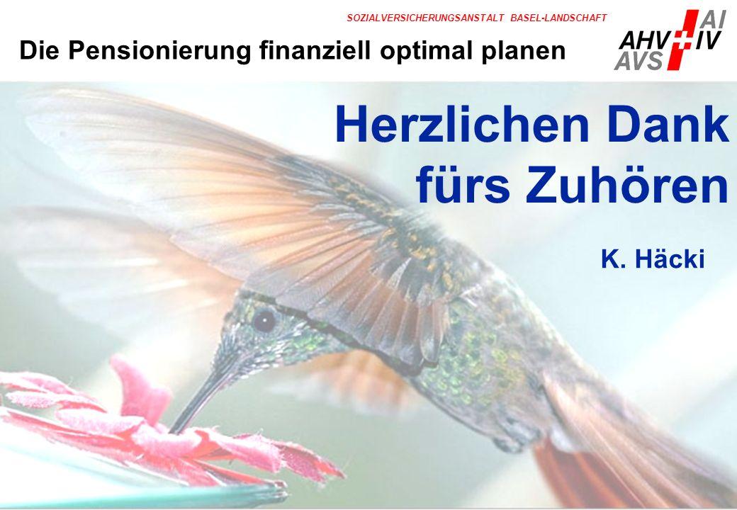 29 SOZIALVERSICHERUNGSANSTALT BASEL-LANDSCHAFT Herzlichen Dank fürs Zuhören K. Häcki Die Pensionierung finanziell optimal planen