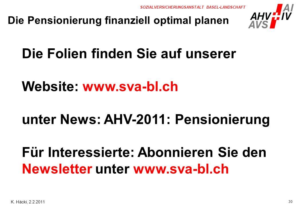 30 SOZIALVERSICHERUNGSANSTALT BASEL-LANDSCHAFT Die Folien finden Sie auf unserer Website: www.sva-bl.ch unter News: AHV-2011: Pensionierung Für Intere