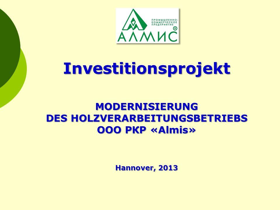 InvestitionsprojektMODERNISIERUNG DES HOLZVERARBEITUNGSBETRIEBS ООО PКP «Almis» Hannover, 2013
