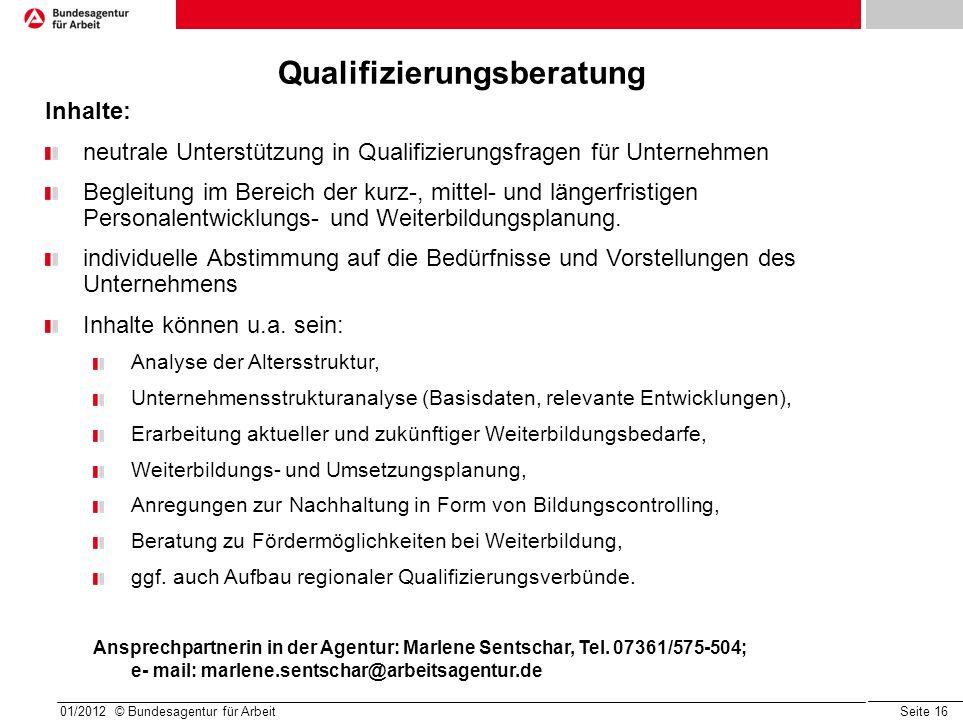 Seite 16 Qualifizierungsberatung Inhalte: neutrale Unterstützung in Qualifizierungsfragen für Unternehmen Begleitung im Bereich der kurz-, mittel- und längerfristigen Personalentwicklungs- und Weiterbildungsplanung.