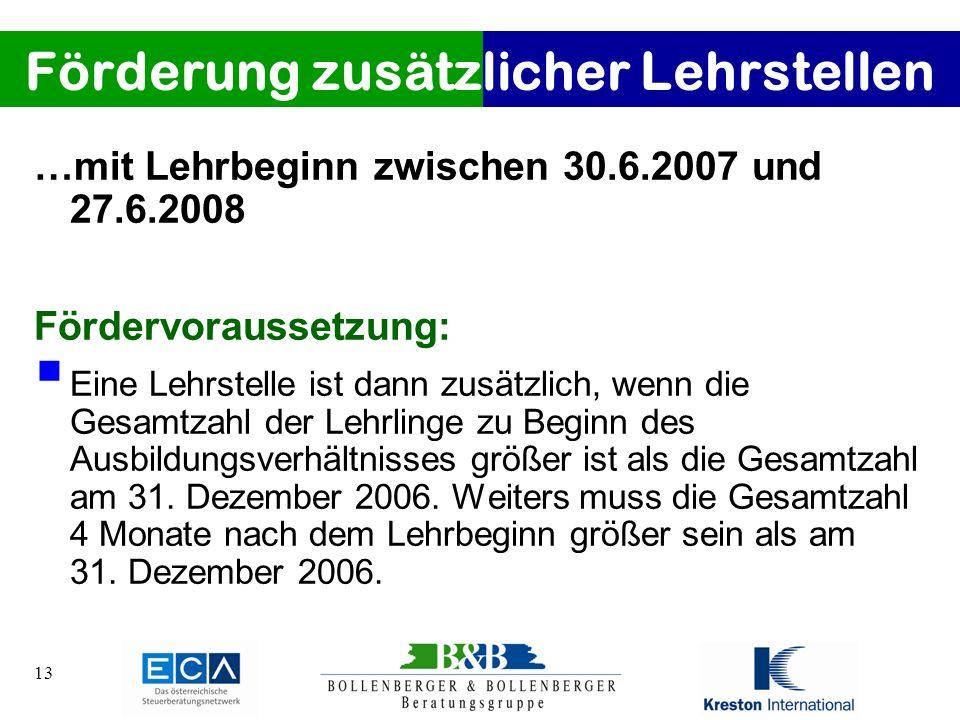 13 …mit Lehrbeginn zwischen 30.6.2007 und 27.6.2008 Fördervoraussetzung: Eine Lehrstelle ist dann zusätzlich, wenn die Gesamtzahl der Lehrlinge zu Beg
