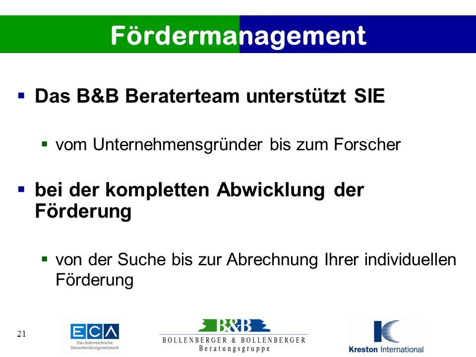 21 Fördermanagement Das B&B Beraterteam unterstützt SIE vom Unternehmensgründer bis zum Forscher bei der kompletten Abwicklung der Förderung von der S