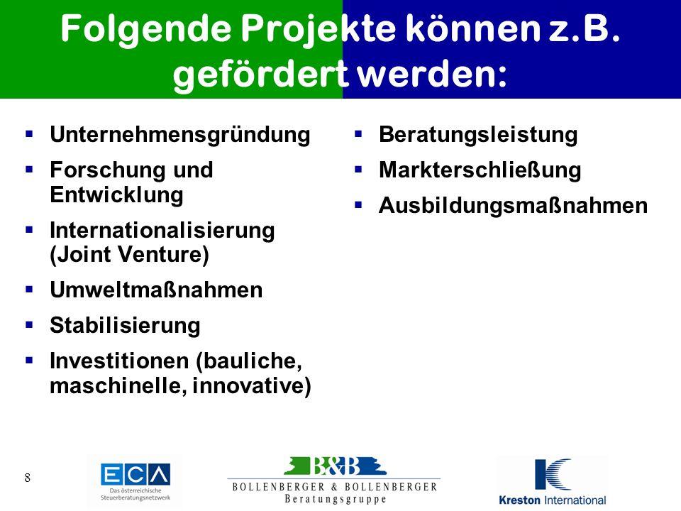 8 Folgende Projekte können z.B. gefördert werden: Unternehmensgründung Forschung und Entwicklung Internationalisierung (Joint Venture) Umweltmaßnahmen