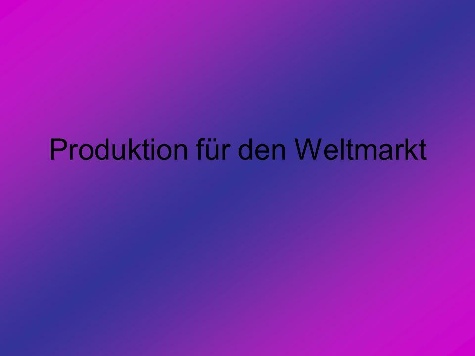 Produktion für den Weltmarkt