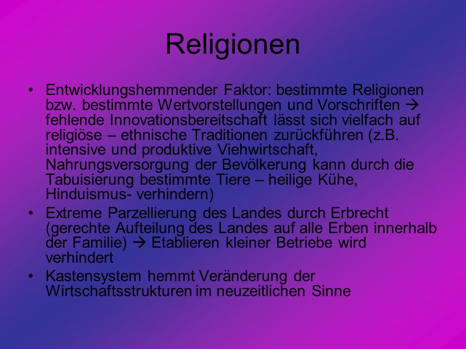 Religionen Entwicklungshemmender Faktor: bestimmte Religionen bzw. bestimmte Wertvorstellungen und Vorschriften fehlende Innovationsbereitschaft lässt