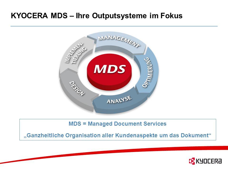 2 KYOCERA MDS – Ihre Outputsysteme im Fokus MDS = Managed Document Services Ganzheitliche Organisation aller Kundenaspekte um das Dokument