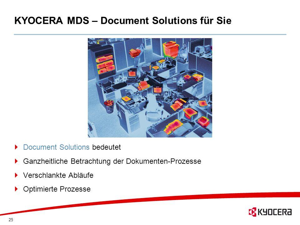 25 KYOCERA MDS – Document Solutions für Sie Document Solutions bedeutet Ganzheitliche Betrachtung der Dokumenten-Prozesse Verschlankte Abläufe Optimie