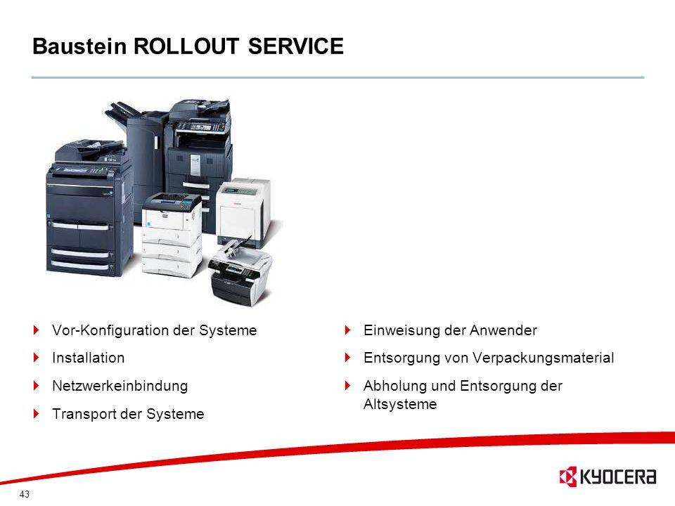 43 Baustein ROLLOUT SERVICE Vor-Konfiguration der Systeme Installation Netzwerkeinbindung Transport der Systeme Einweisung der Anwender Entsorgung von
