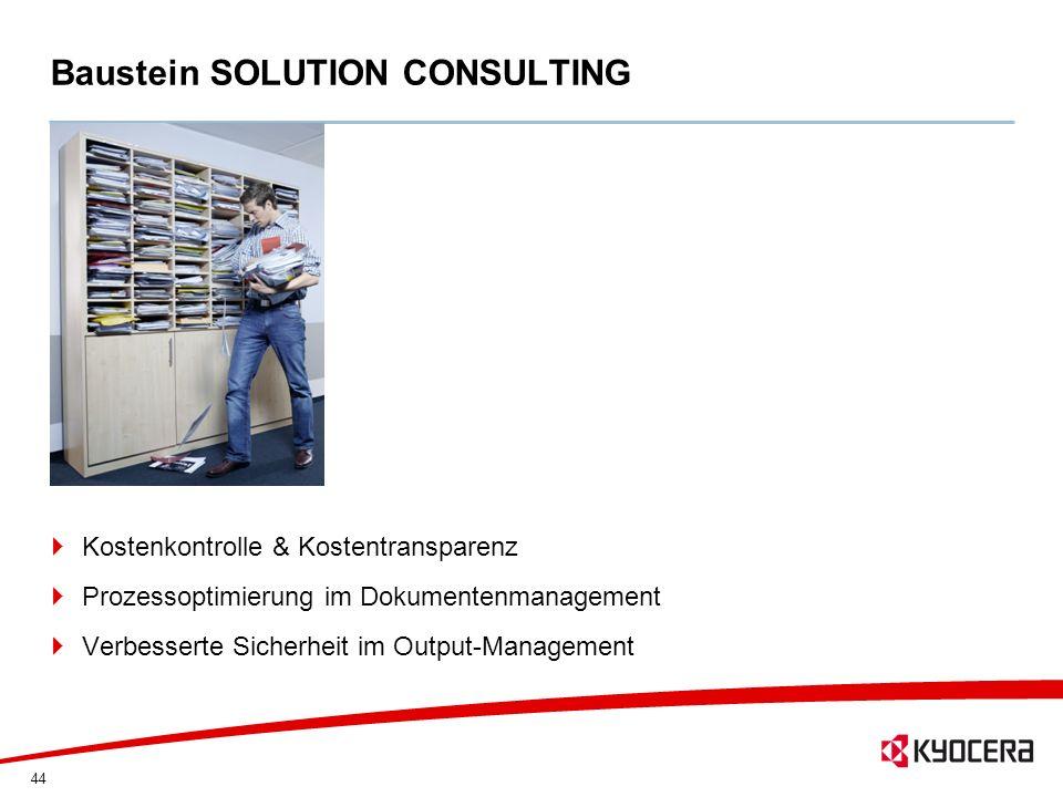44 Baustein SOLUTION CONSULTING Kostenkontrolle & Kostentransparenz Prozessoptimierung im Dokumentenmanagement Verbesserte Sicherheit im Output-Manage