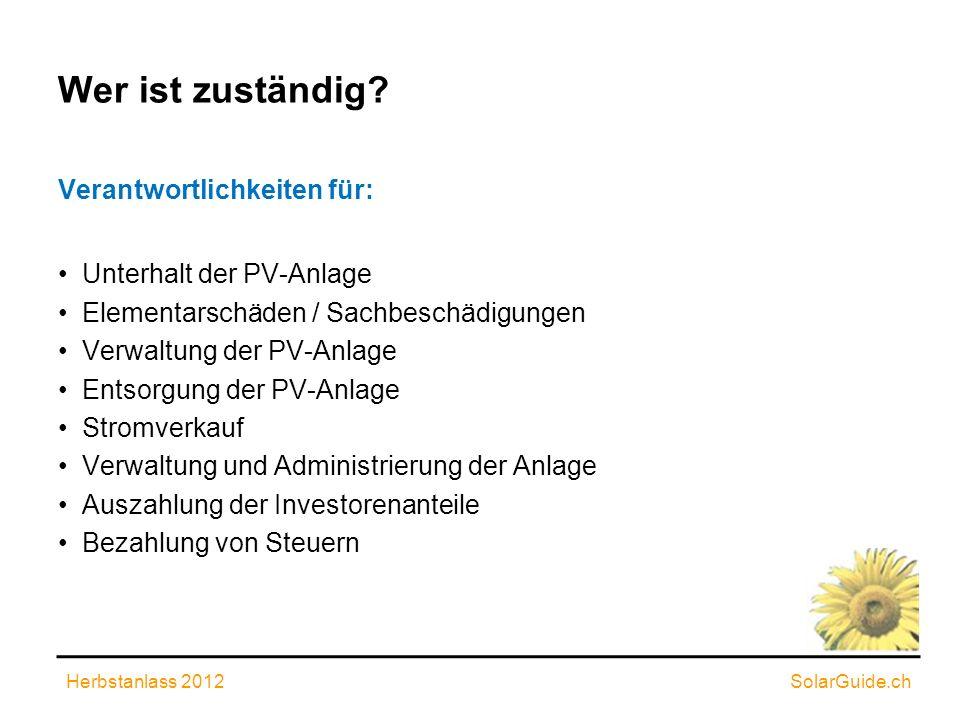 Wer ist zuständig? Verantwortlichkeiten für: Unterhalt der PV-Anlage Elementarschäden / Sachbeschädigungen Verwaltung der PV-Anlage Entsorgung der PV-