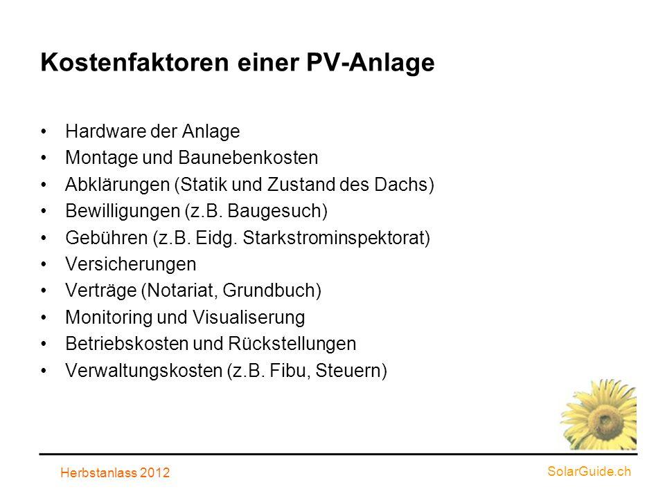 Kostenfaktoren einer PV-Anlage Hardware der Anlage Montage und Baunebenkosten Abklärungen (Statik und Zustand des Dachs) Bewilligungen (z.B. Baugesuch