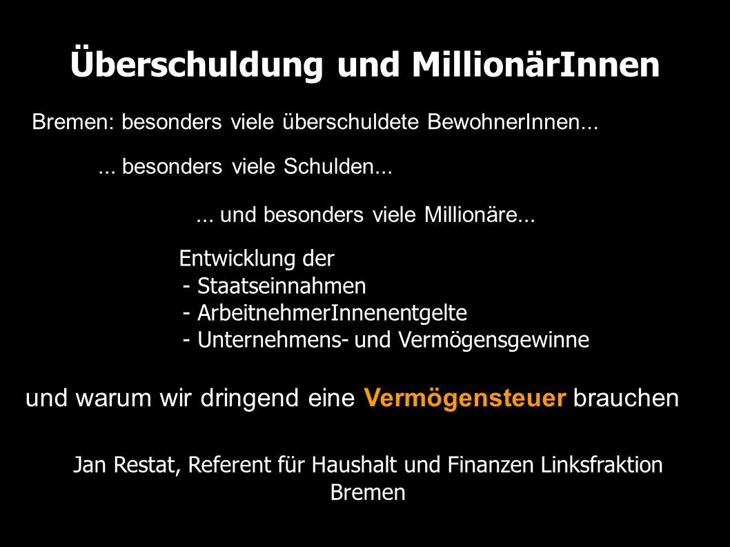 Überschuldung und MillionärInnen Bremen: besonders viele überschuldete BewohnerInnen...